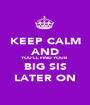 KEEP CALM AND YOU'LL FIND YOUR BIG SIS LATER ON - Personalised Poster A1 size