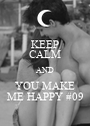 KEEP CALM AND YOU MAKE ME HAPPY #09 - Personalised Poster A1 size