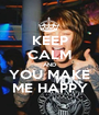 KEEP CALM AND YOU MAKE ME HAPPY - Personalised Poster A1 size