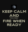 KEEP CALM AND YOU MAY FIRE WHEN READY - Personalised Poster A1 size