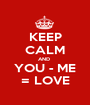 KEEP CALM AND  YOU - ME = LOVE - Personalised Poster A1 size