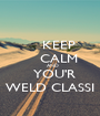 KEEP     CALM     AND   YOU'R WELD CLASSI - Personalised Poster A1 size