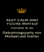 KEEP CALM AND YOU'RE INVITED! 31.01.2015, 18 Uhr Geburtstagsparty von Michael und Stefan - Personalised Poster A1 size