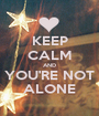 KEEP CALM AND YOU'RE NOT ALONE - Personalised Poster A1 size