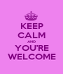 KEEP CALM AND YOU'RE WELCOME - Personalised Poster A1 size