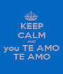 KEEP CALM AND you TE AMO TE AMO - Personalised Poster A1 size
