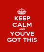 KEEP CALM AND YOU'VE GOT THIS - Personalised Poster A1 size