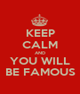 KEEP CALM AND YOU WILL BE FAMOUS - Personalised Poster A1 size