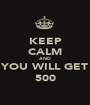 KEEP CALM AND YOU WILL GET 500 - Personalised Poster A1 size