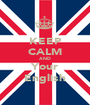 KEEP CALM AND Your English - Personalised Poster A1 size