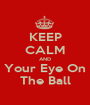 KEEP CALM AND Your Eye On The Ball - Personalised Poster A1 size