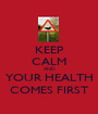 KEEP CALM AND YOUR HEALTH COMES FIRST - Personalised Poster A1 size