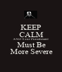 KEEP CALM AND Your Punishment Must Be More Severe - Personalised Poster A1 size