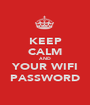 KEEP CALM AND YOUR WIFI PASSWORD - Personalised Poster A1 size