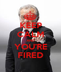 KEEP CALM AND YOU'RE FIRED - Personalised Poster A1 size