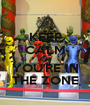 KEEP CALM AND YOU'RE IN THE ZONE - Personalised Poster A1 size