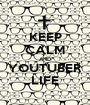 KEEP CALM AND YOUTUBER LIFE - Personalised Poster A1 size