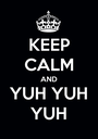 KEEP CALM AND YUH YUH YUH - Personalised Poster A1 size