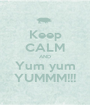 Keep CALM AND Yum yum YUMMM!!! - Personalised Poster A1 size
