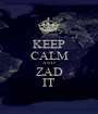 KEEP CALM AND ZAD IT - Personalised Poster A1 size