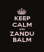 KEEP CALM AND ZANDU BALM - Personalised Poster A1 size