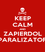 KEEP CALM AND ZAPIERDOL PARALIZATOR - Personalised Poster A1 size