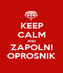 KEEP CALM AND ZAPOLNI OPROSNIK - Personalised Poster A1 size