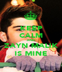 KEEP CALM AND ZAYN MALIK IS MINE - Personalised Poster A1 size