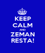 KEEP CALM AND ZEMAN RESTA! - Personalised Poster A1 size