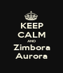 KEEP CALM AND Zimbora Aurora - Personalised Poster A1 size