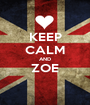 KEEP CALM AND ZOE  - Personalised Poster A1 size