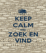 KEEP CALM AND ZOEK EN VIND - Personalised Poster A1 size