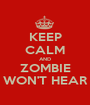 KEEP CALM AND ZOMBIE WON'T HEAR - Personalised Poster A1 size