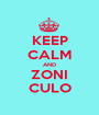KEEP CALM AND ZONI CULO - Personalised Poster A1 size