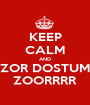 KEEP CALM AND ZOR DOSTUM ZOORRRR - Personalised Poster A1 size
