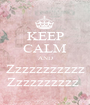 KEEP CALM AND Zzzzzzzzzzz Zzzzzzzzzz  - Personalised Poster A1 size