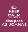 KEEP CALM anda faltam 6 dias para AS JOANAS - Personalised Poster A1 size