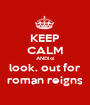 KEEP CALM ANDloi look. out for roman reigns - Personalised Poster A1 size