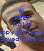 KEEP CALM ANDSAY  HAPPY BIRTHDAY  TO Sayed  Elbarbare  - Personalised Poster A1 size