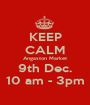 KEEP CALM Angaston Market 9th Dec. 10 am - 3pm - Personalised Poster A1 size
