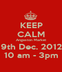 KEEP CALM Angaston Market 9th Dec. 2012 10 am - 3pm - Personalised Poster A1 size