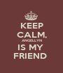 KEEP CALM, ANGELLYN IS MY  FRIEND  - Personalised Poster A1 size