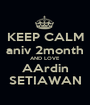 KEEP CALM aniv 2month AND LOVE AArdin SETIAWAN - Personalised Poster A1 size