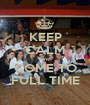KEEP CALM ans COME TO FULL TIME - Personalised Poster A1 size