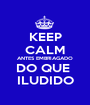 KEEP CALM ANTES EMBRIAGADO DO QUE  ILUDIDO - Personalised Poster A1 size
