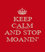 KEEP CALM ANTHONY AND STOP MOANIN' - Personalised Poster A1 size