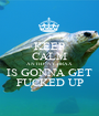 KEEP CALM ANTHONY BRAX IS GONNA GET FUCKED UP - Personalised Poster A1 size