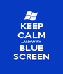 KEEP CALM ...ANYWAY BLUE SCREEN - Personalised Poster A1 size