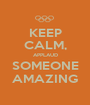 KEEP CALM, APPLAUD SOMEONE AMAZING - Personalised Poster A1 size