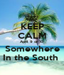 KEEP CALM April 9 or 10  Somewhere In the South  - Personalised Poster A1 size